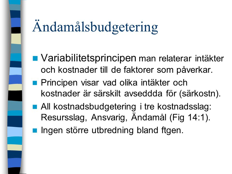 Ändamålsbudgetering Variabilitetsprincipen man relaterar intäkter och kostnader till de faktorer som påverkar. Principen visar vad olika intäkter och