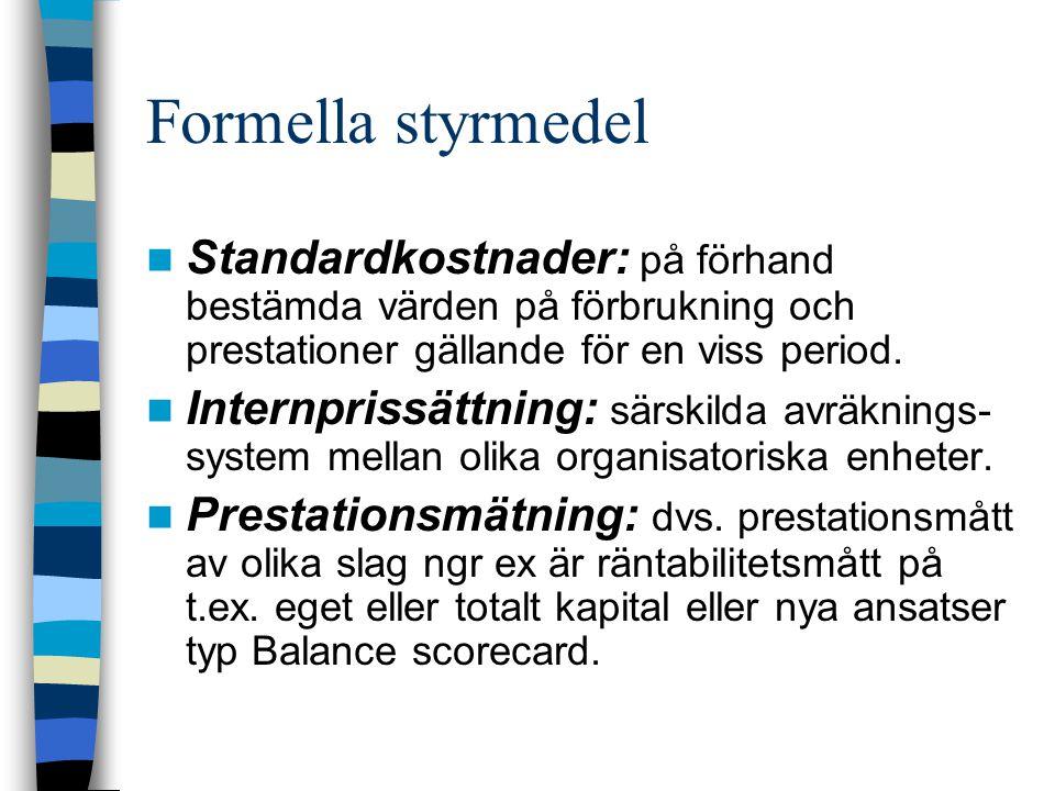 Formella styrmedel Standardkostnader: på förhand bestämda värden på förbrukning och prestationer gällande för en viss period. Internprissättning: särs