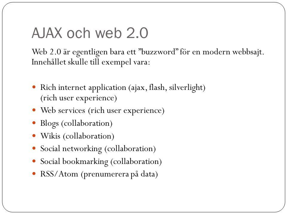 """AJAX och web 2.0 Web 2.0 är egentligen bara ett """"buzzword"""" för en modern webbsajt. Innehållet skulle till exempel vara: Rich internet application (aja"""