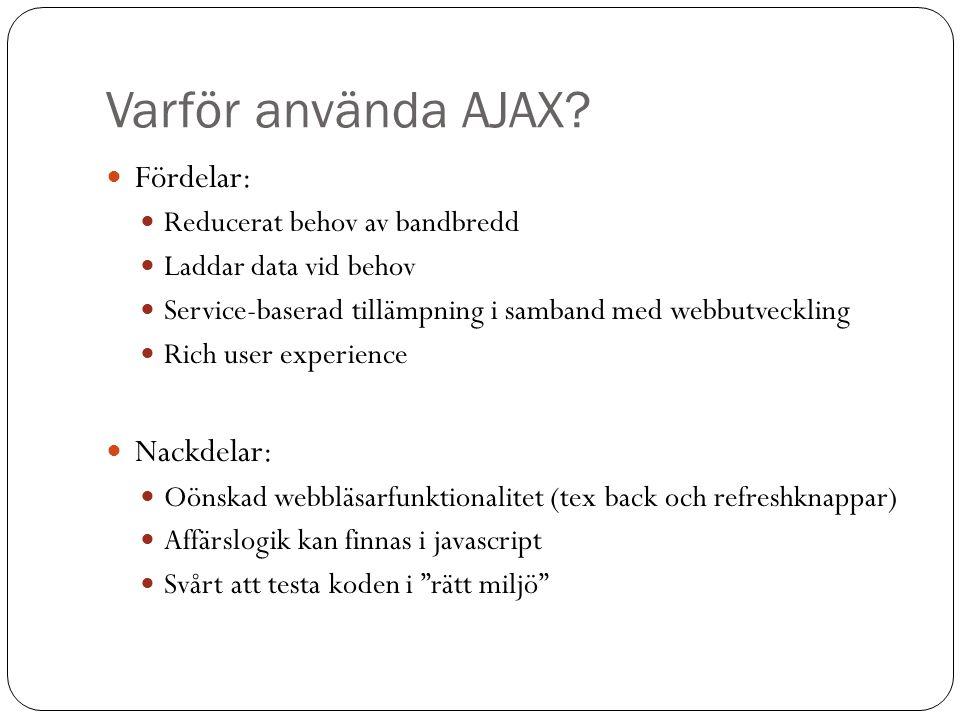 Varför använda AJAX? Fördelar: Reducerat behov av bandbredd Laddar data vid behov Service-baserad tillämpning i samband med webbutveckling Rich user e
