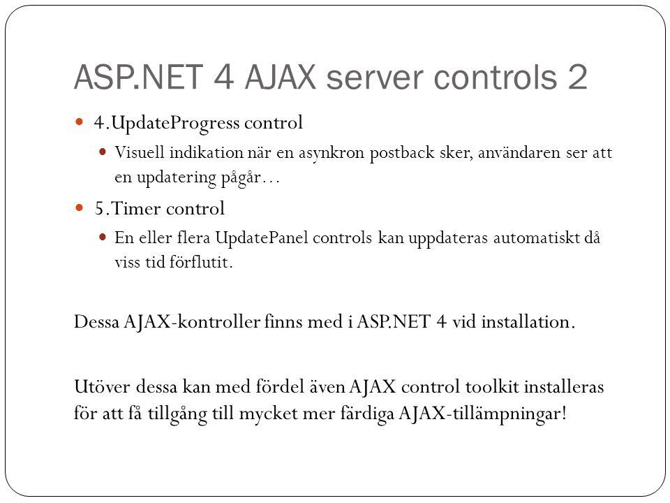 ASP.NET 4 AJAX server controls 2 4.UpdateProgress control Visuell indikation när en asynkron postback sker, användaren ser att en updatering pågår… 5.Timer control En eller flera UpdatePanel controls kan uppdateras automatiskt då viss tid förflutit.