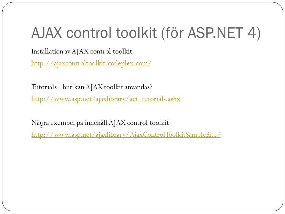 AJAX control toolkit (för ASP.NET 4) Installation av AJAX control toolkit http://ajaxcontroltoolkit.codeplex.com/ Tutorials - hur kan AJAX toolkit användas.