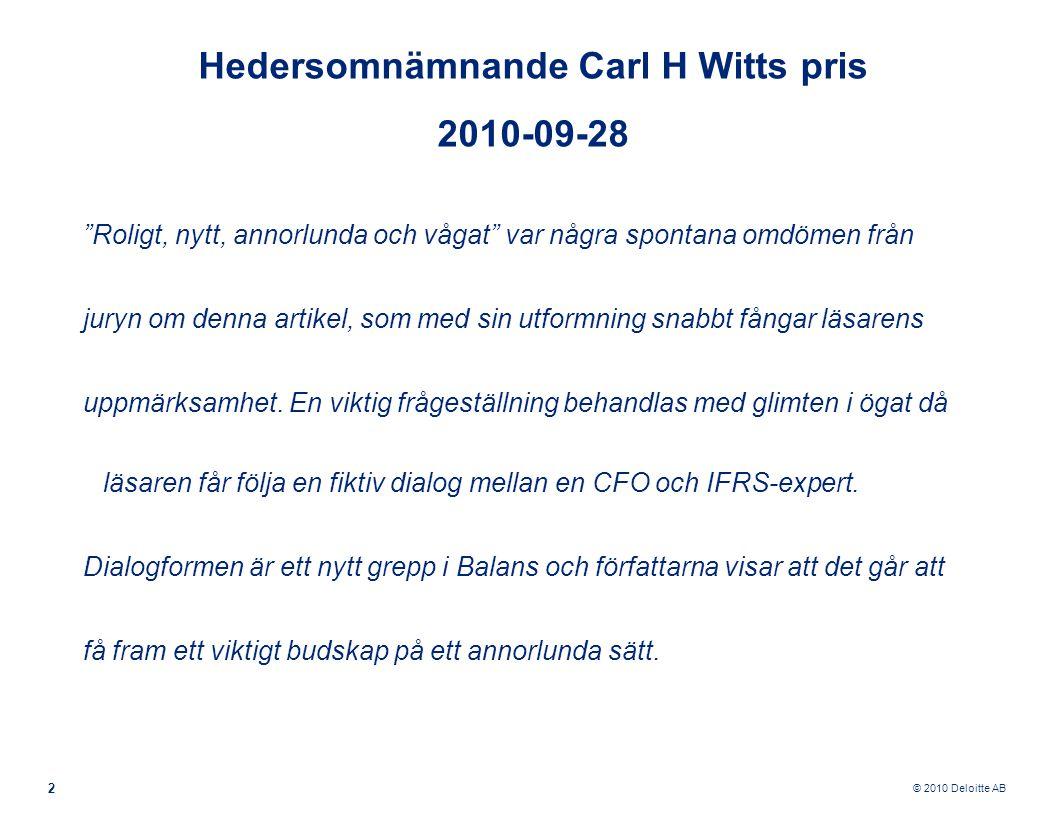 © 2010 Deloitte AB 2 Hedersomnämnande Carl H Witts pris 2010-09-28 Roligt, nytt, annorlunda och vågat var några spontana omdömen från juryn om denna artikel, som med sin utformning snabbt fångar läsarens uppmärksamhet.