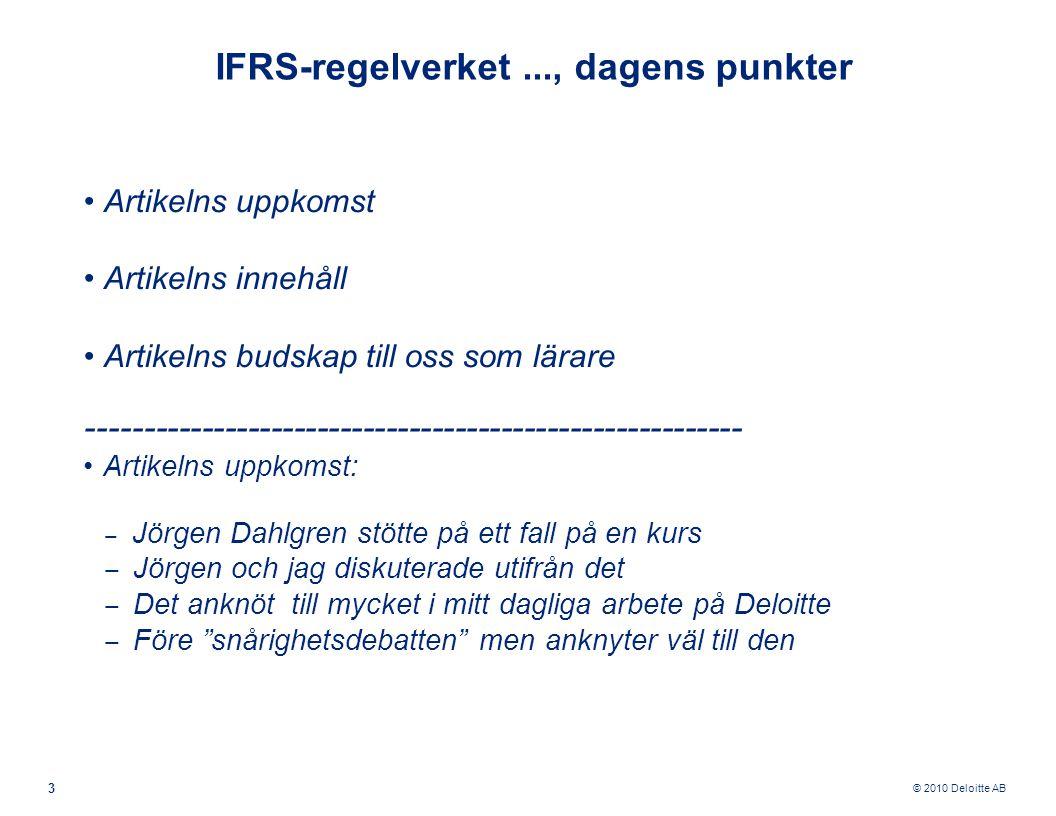 © 2010 Deloitte AB 3 IFRS-regelverket..., dagens punkter Artikelns uppkomst Artikelns innehåll Artikelns budskap till oss som lärare -----------------