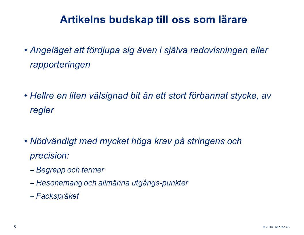 © 2010 Deloitte AB 5 Artikelns budskap till oss som lärare Angeläget att fördjupa sig även i själva redovisningen eller rapporteringen Hellre en liten