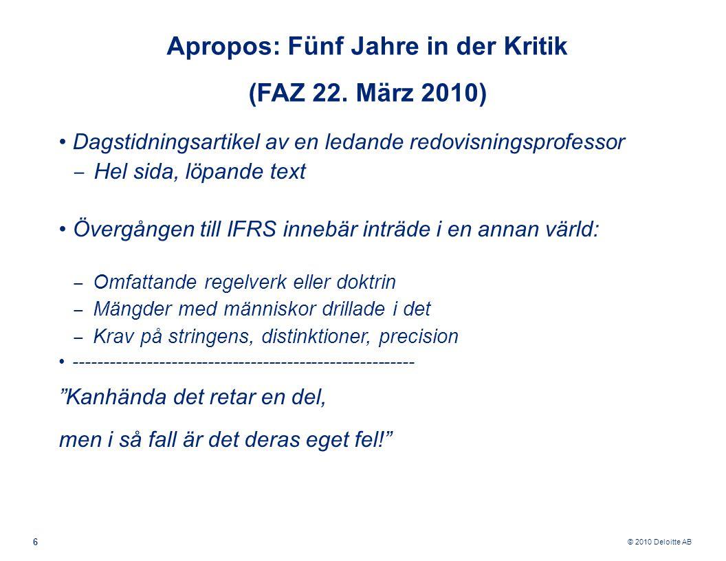 © 2010 Deloitte AB 6 Apropos: Fünf Jahre in der Kritik (FAZ 22. März 2010) Dagstidningsartikel av en ledande redovisningsprofessor ‒ Hel sida, löpande