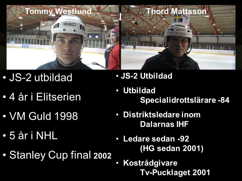Instruktörer JS-2 utbildad 4 år i Elitserien VM Guld 1998 5 år i NHL Stanley Cup final 2002 Tommy WestlundThord Mattsson JS-2 Utbildad Utbildad Specia
