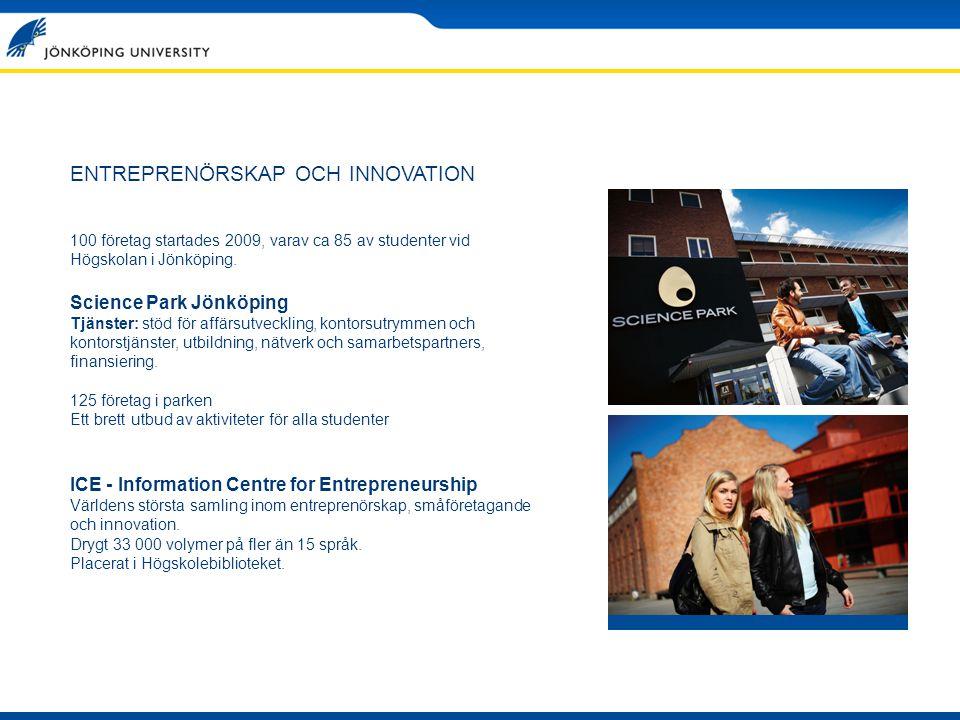ENTREPRENÖRSKAP OCH INNOVATION 100 företag startades 2009, varav ca 85 av studenter vid Högskolan i Jönköping. Science Park Jönköping Tjänster: stöd f