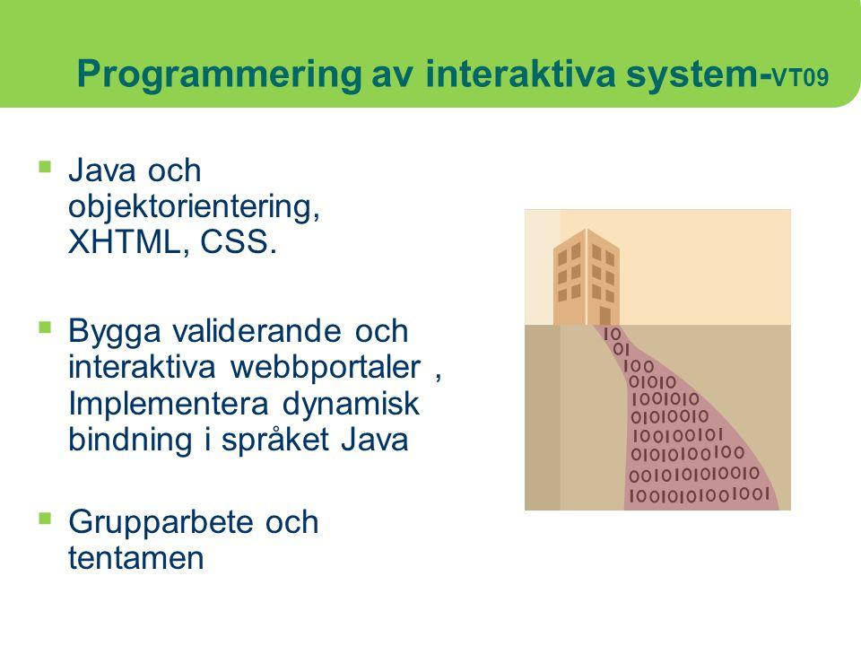 Programmering av interaktiva system- VT09  Java och objektorientering, XHTML, CSS.  Bygga validerande och interaktiva webbportaler, Implementera dyn