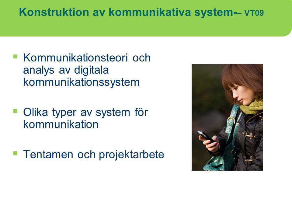 Konstruktion av kommunikativa system- – VT09  Kommunikationsteori och analys av digitala kommunikationssystem  Olika typer av system för kommunikati
