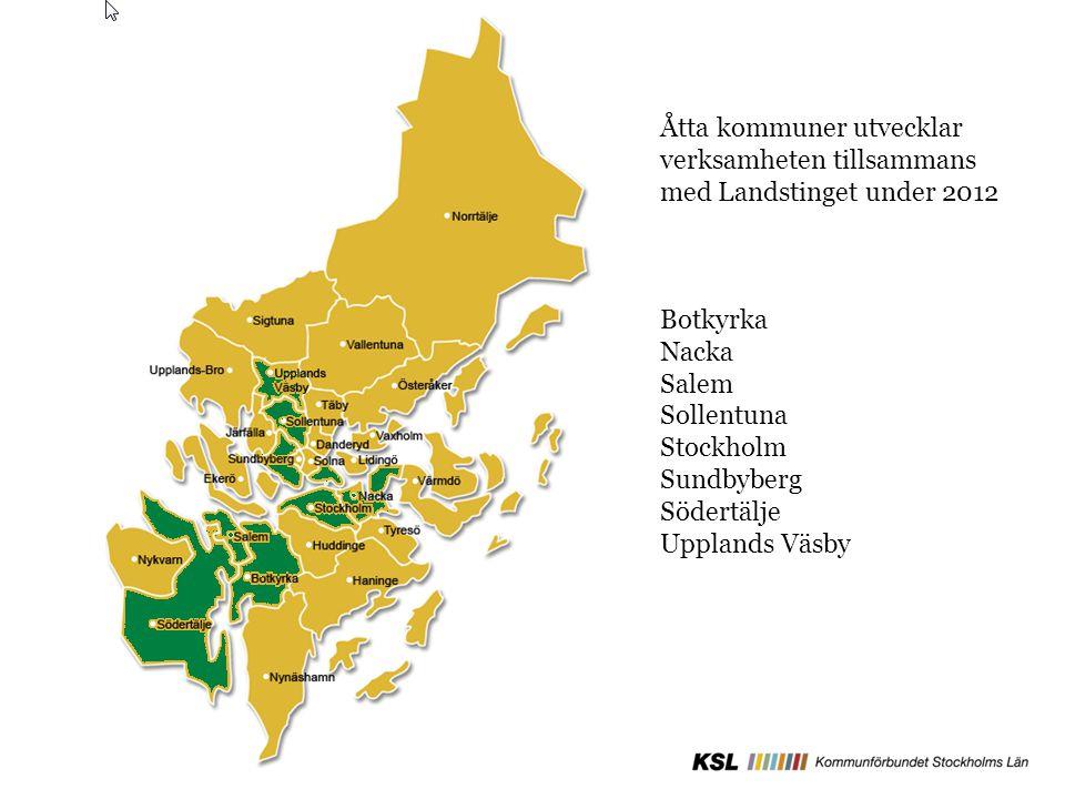 Åtta kommuner utvecklar verksamheten tillsammans med Landstinget under 2012 Botkyrka Nacka Salem Sollentuna Stockholm Sundbyberg Södertälje Upplands V