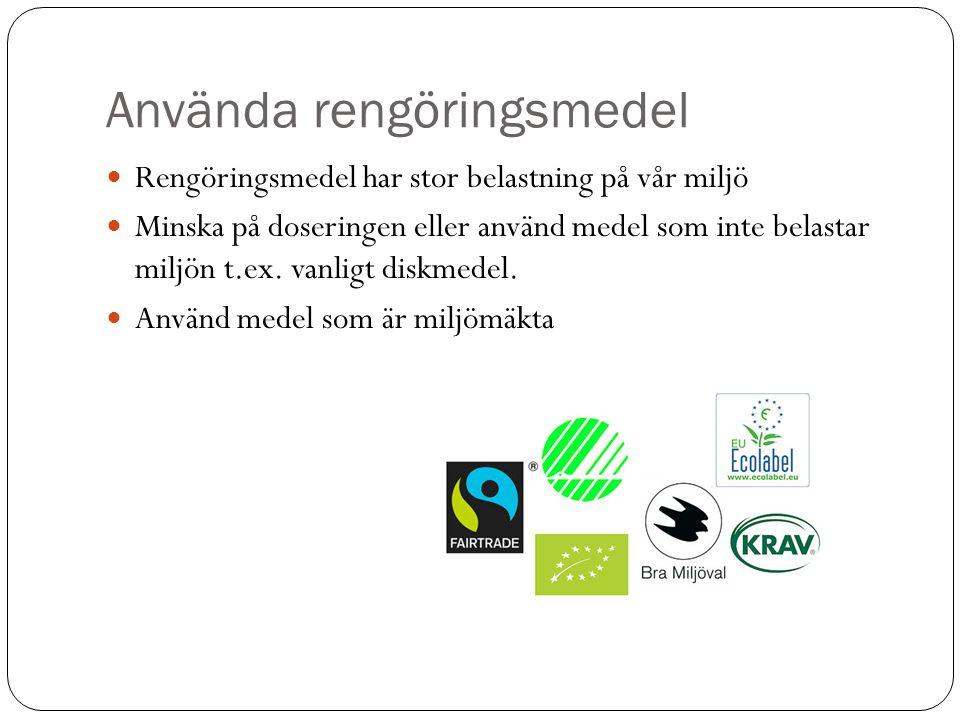 Använda rengöringsmedel Rengöringsmedel har stor belastning på vår miljö Minska på doseringen eller använd medel som inte belastar miljön t.ex. vanlig