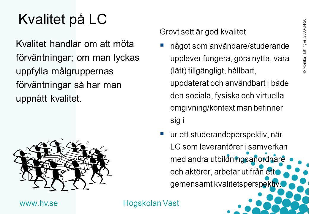 www.hv.seHögskolan Väst © Monika Hattinger, 2006-04-26 Kvalitet på LC Grovt sett är god kvalitet  något som användare/studerande upplever fungera, gö