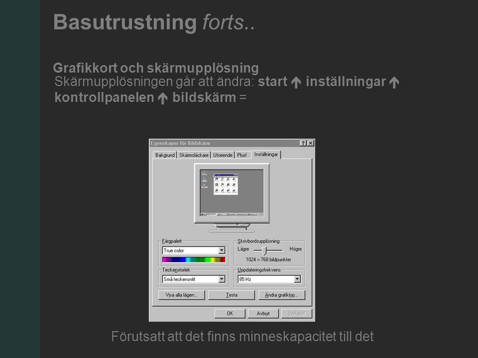 Skärmupplösningen går att ändra: start  inställningar  kontrollpanelen  bildskärm = Förutsatt att det finns minneskapacitet till det Basutrustning forts..