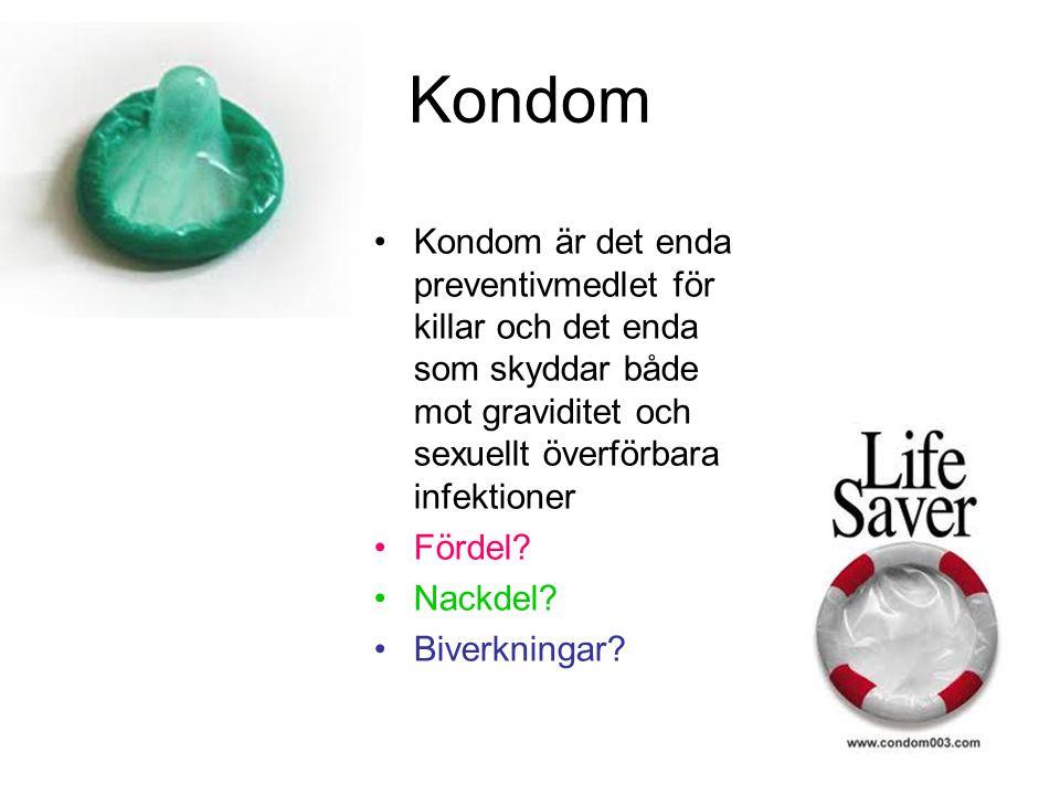 Kondom Kondom är det enda preventivmedlet för killar och det enda som skyddar både mot graviditet och sexuellt överförbara infektioner Fördel.