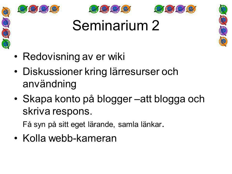 Seminarium 2 Redovisning av er wiki Diskussioner kring lärresurser och användning Skapa konto på blogger –att blogga och skriva respons.
