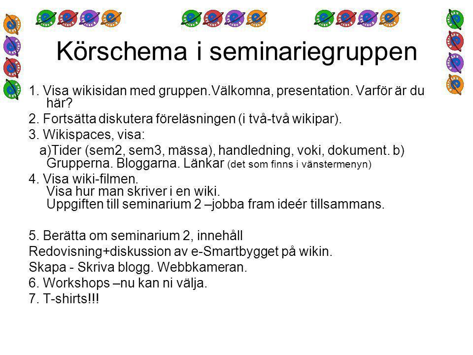 Körschema i seminariegruppen 1. Visa wikisidan med gruppen.Välkomna, presentation.