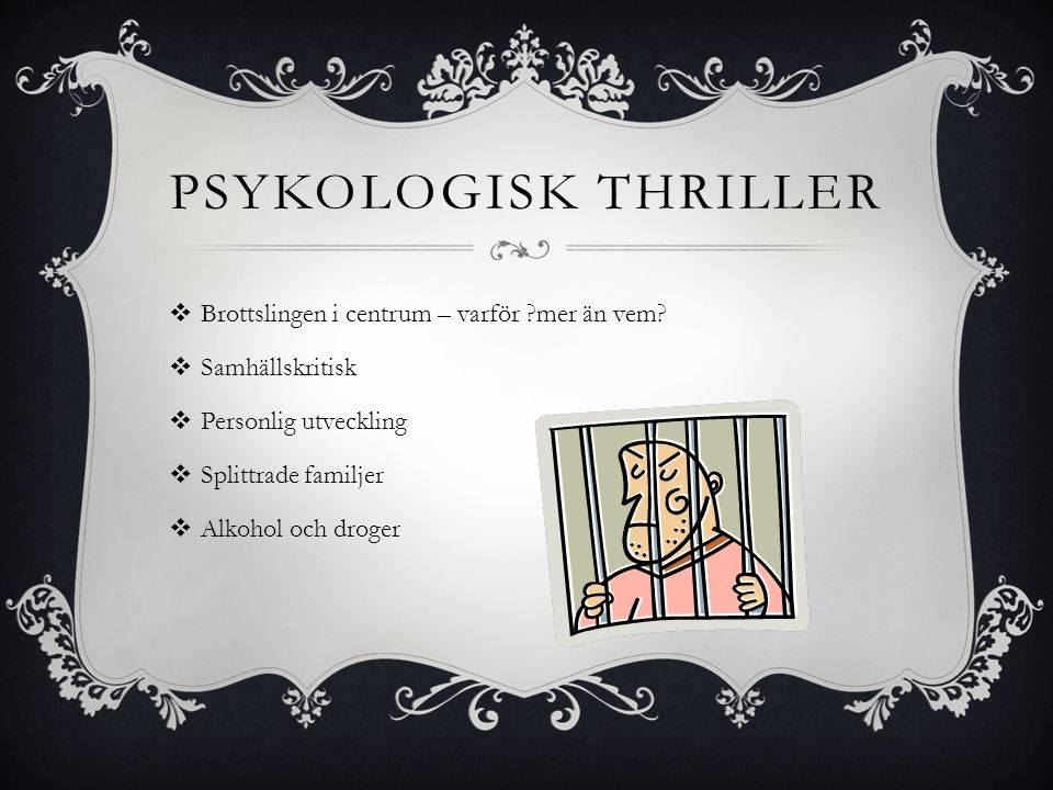 PSYKOLOGISK THRILLER  Brottslingen i centrum – varför ?mer än vem?  Samhällskritisk  Personlig utveckling  Splittrade familjer  Alkohol och droge