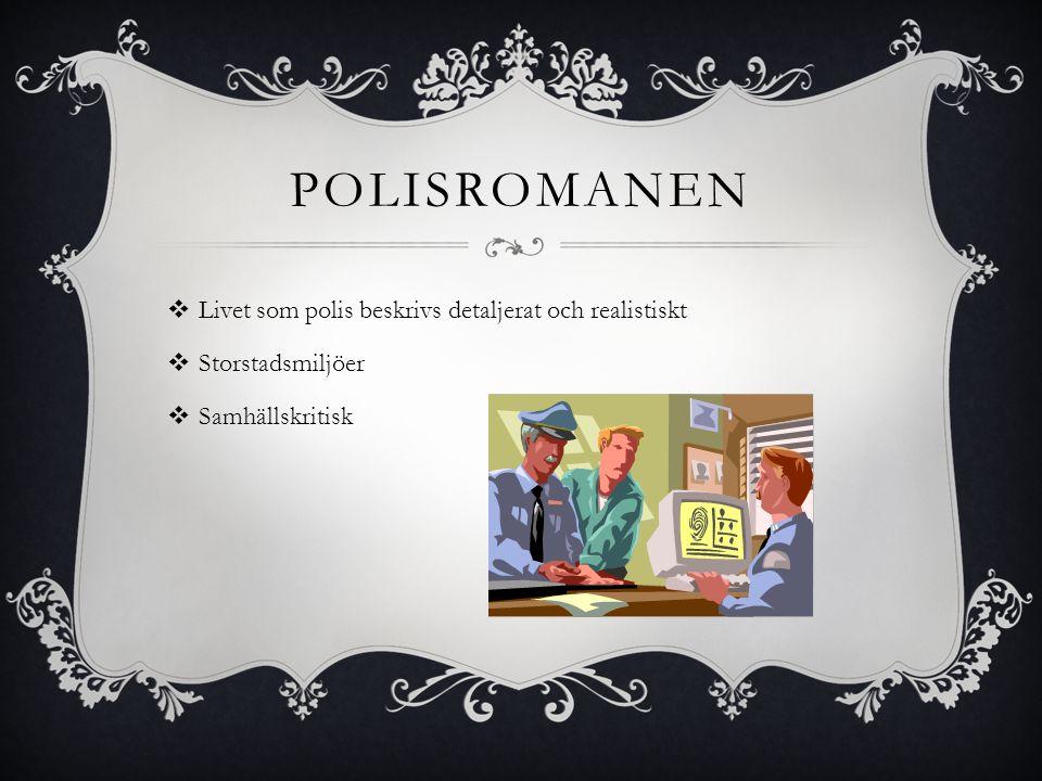 POLISROMANEN  Livet som polis beskrivs detaljerat och realistiskt  Storstadsmiljöer  Samhällskritisk