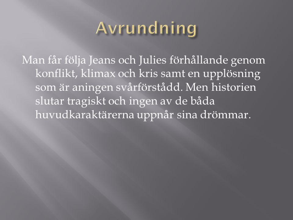 Man får följa Jeans och Julies förhållande genom konflikt, klimax och kris samt en upplösning som är aningen svårförstådd. Men historien slutar tragis