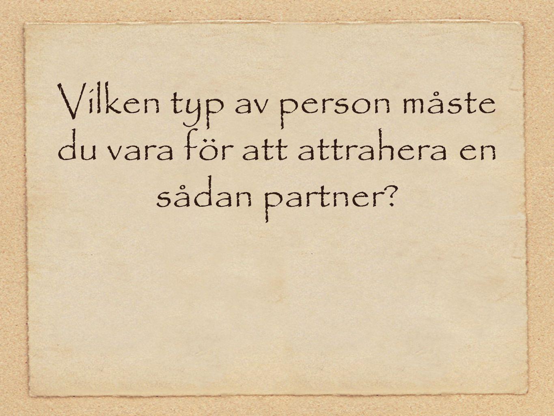 Vilken typ av person måste du vara för att attrahera en sådan partner?