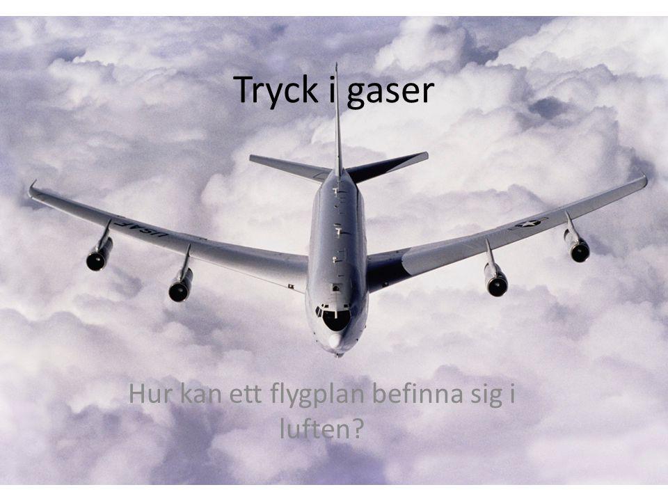 Tryck i gaser Hur kan ett flygplan befinna sig i luften?