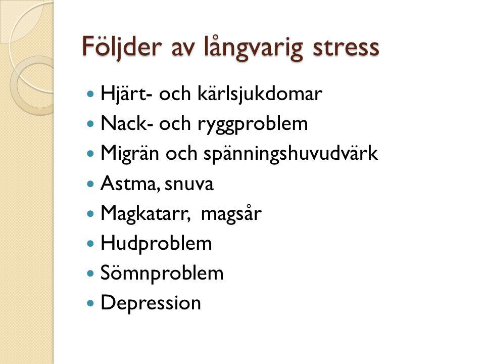 Följder av långvarig stress Hjärt- och kärlsjukdomar Nack- och ryggproblem Migrän och spänningshuvudvärk Astma, snuva Magkatarr, magsår Hudproblem Söm
