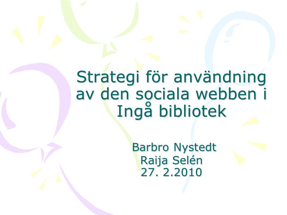Strategi för användning av den sociala webben i Ingå bibliotek Barbro Nystedt Raija Selén 27.
