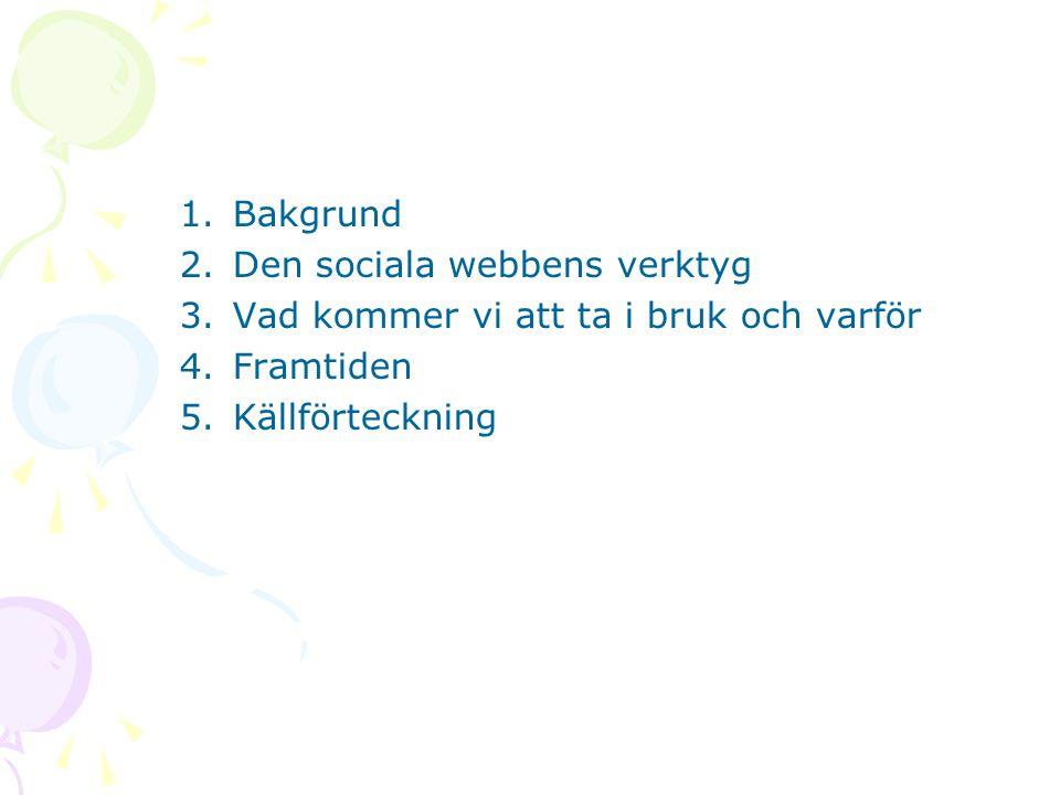 1.Bakgrund 2.Den sociala webbens verktyg 3.Vad kommer vi att ta i bruk och varför 4.Framtiden 5.Källförteckning