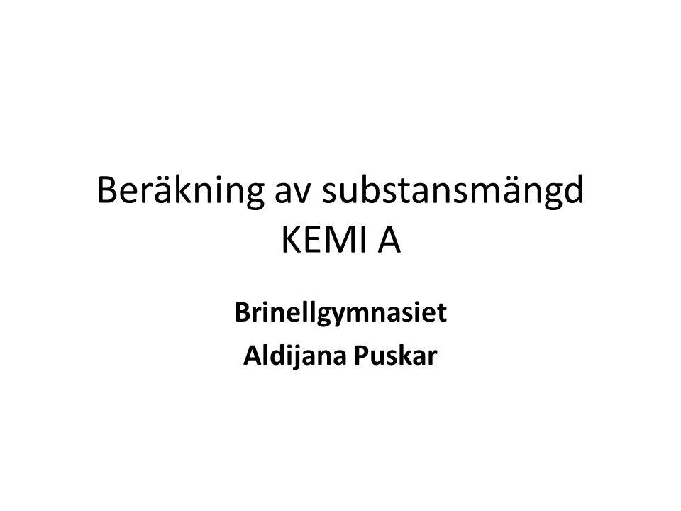 Beräkning av substansmängd KEMI A Brinellgymnasiet Aldijana Puskar
