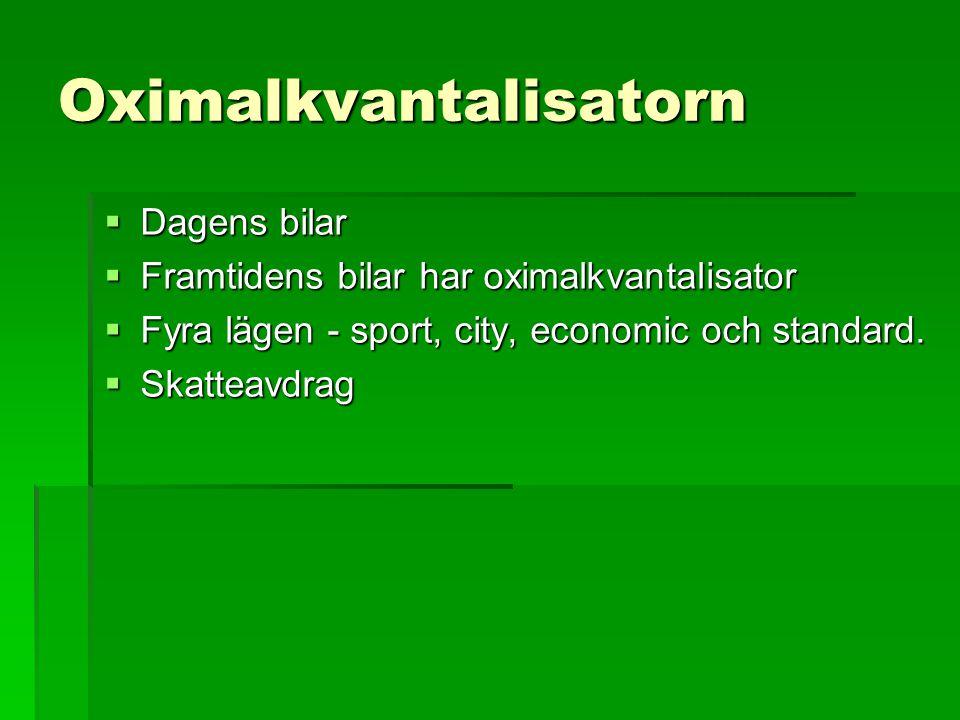 Oximalkvantalisatorn  Dagens bilar  Framtidens bilar har oximalkvantalisator  Fyra lägen - sport, city, economic och standard.