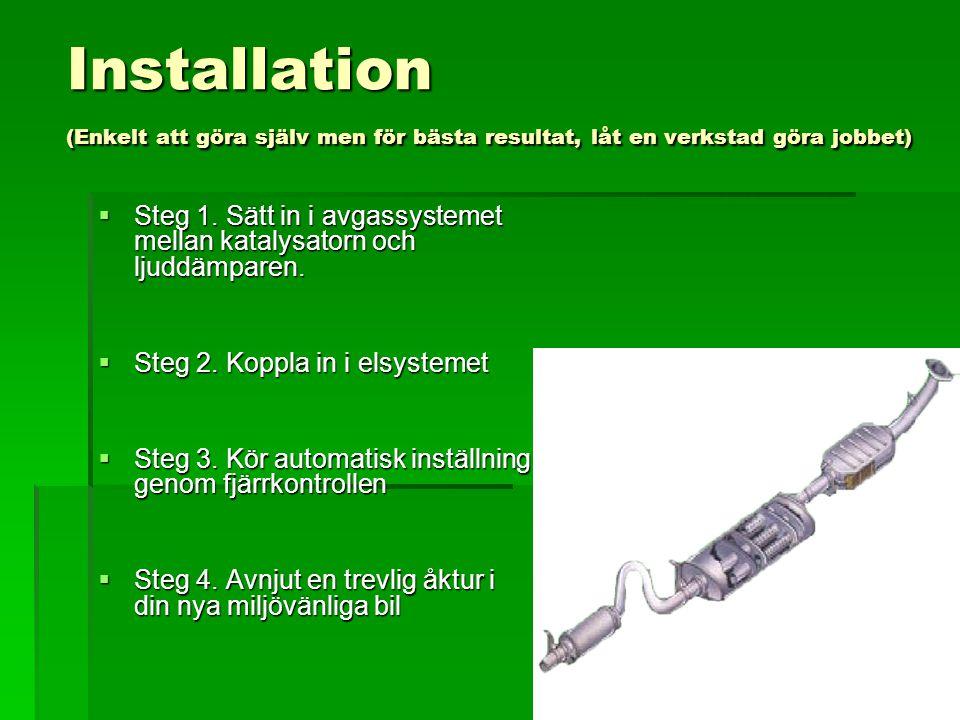 Installation (Enkelt att göra själv men för bästa resultat, låt en verkstad göra jobbet)  Steg 1.
