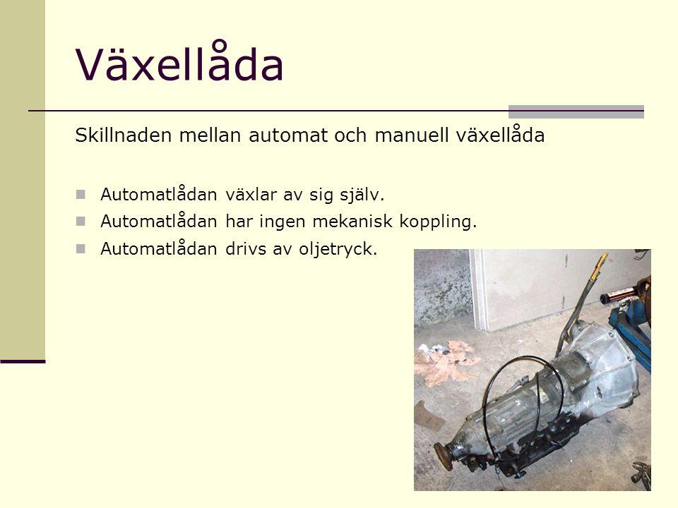 Växellåda Skillnaden mellan automat och manuell växellåda Automatlådan växlar av sig själv. Automatlådan har ingen mekanisk koppling. Automatlådan dri