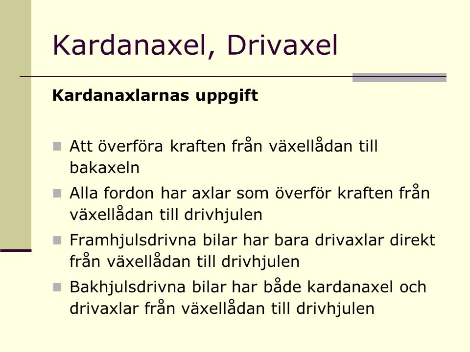 Kardanaxel, Drivaxel Kardanaxlarnas uppgift Att överföra kraften från växellådan till bakaxeln Alla fordon har axlar som överför kraften från växellåd