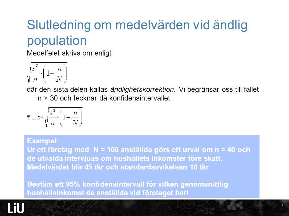 Slutledning om medelvärden vid ändlig population Medelfelet skrivs om enligt där den sista delen kallas ändlighetskorrektion. Vi begränsar oss till fa