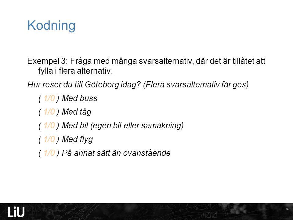 Kodning Exempel 3: Fråga med många svarsalternativ, där det är tillåtet att fylla i flera alternativ. Hur reser du till Göteborg idag? (Flera svarsalt