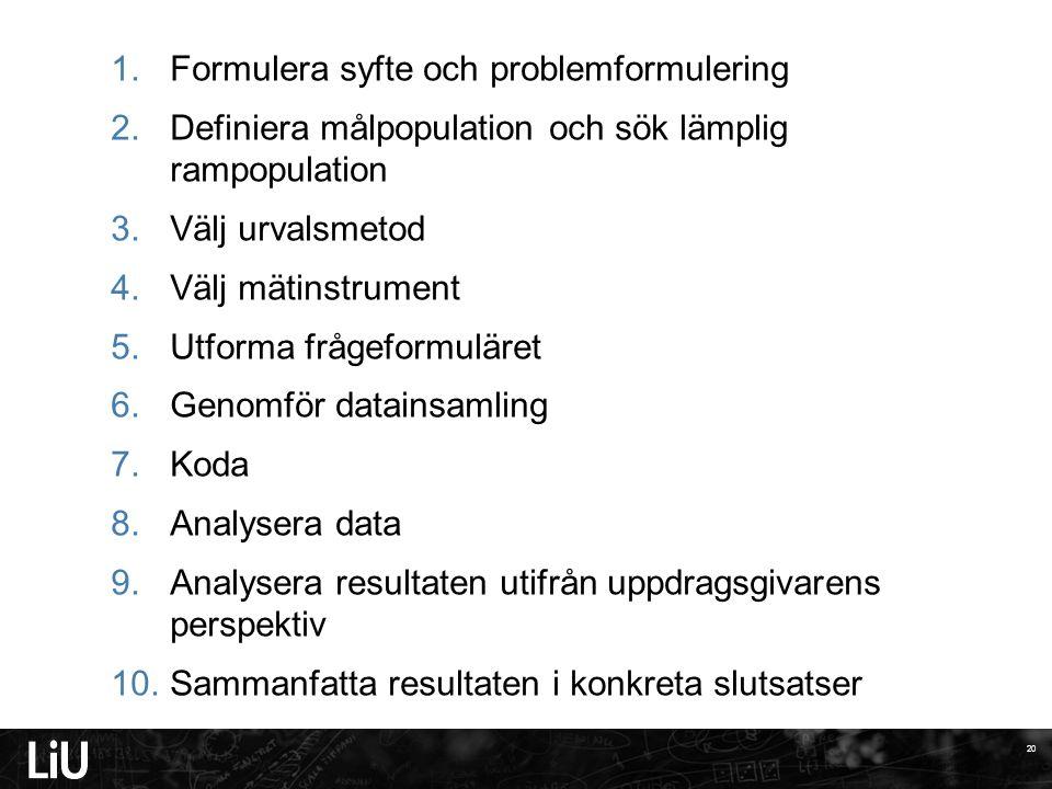 1.Formulera syfte och problemformulering 2.Definiera målpopulation och sök lämplig rampopulation 3.Välj urvalsmetod 4.Välj mätinstrument 5.Utforma frå