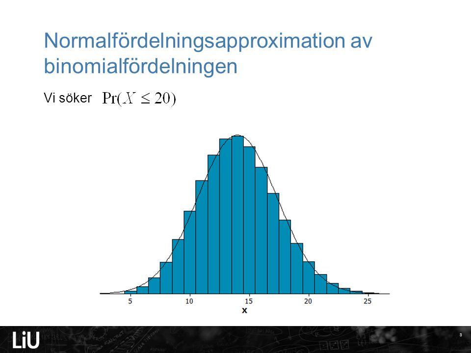 Normalfördelningsapproximation av binomialfördelningen Vi söker 3