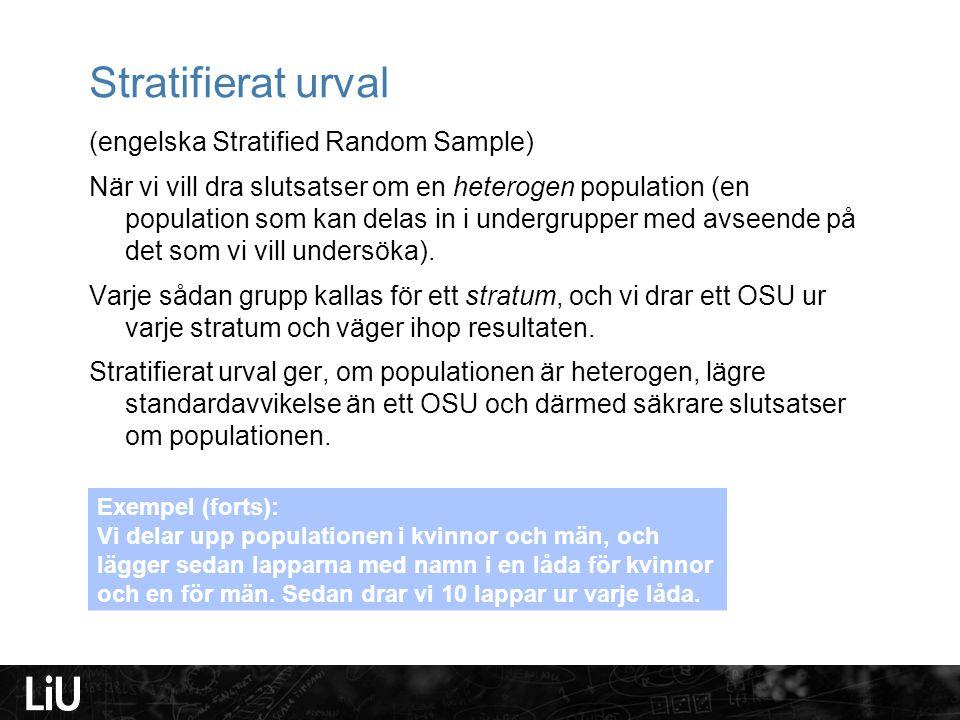 Stratifierat urval (engelska Stratified Random Sample) När vi vill dra slutsatser om en heterogen population (en population som kan delas in i undergr