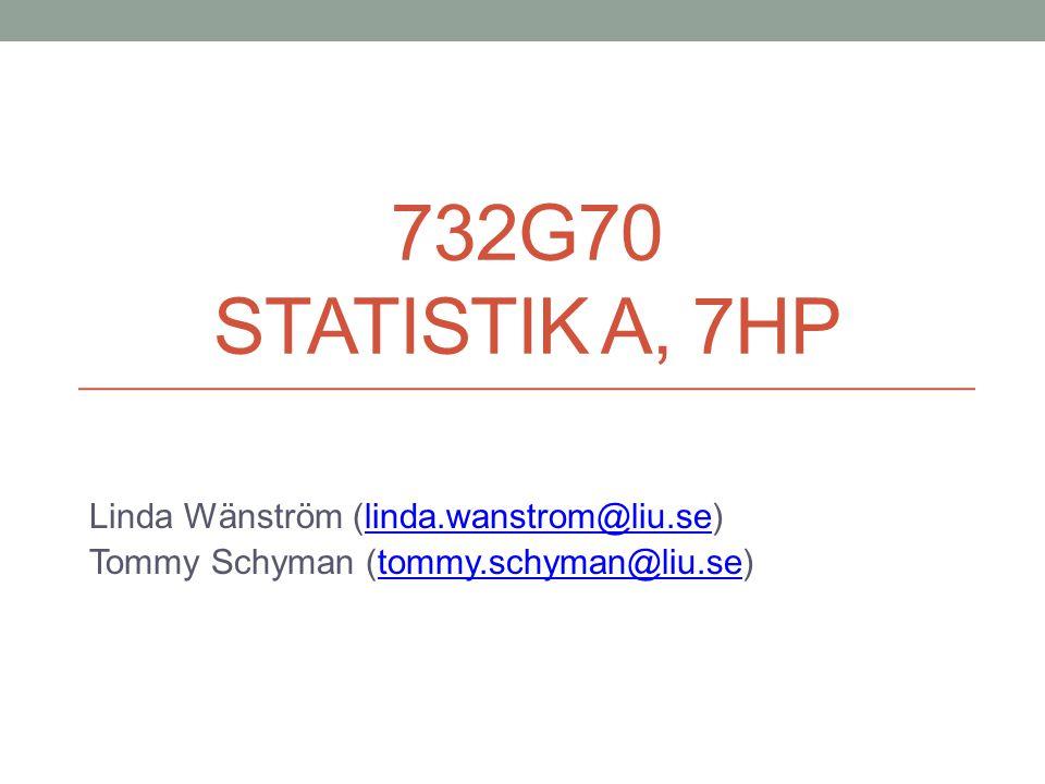 732G70 STATISTIK A, 7HP Linda Wänström (linda.wanstrom@liu.se)linda.wanstrom@liu.se Tommy Schyman (tommy.schyman@liu.se)tommy.schyman@liu.se