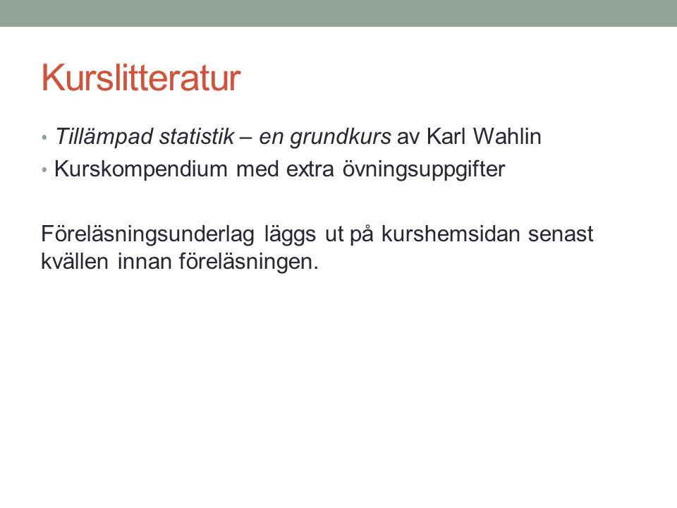 Kurslitteratur Tillämpad statistik – en grundkurs av Karl Wahlin Kurskompendium med extra övningsuppgifter Föreläsningsunderlag läggs ut på kurshemsidan senast kvällen innan föreläsningen.