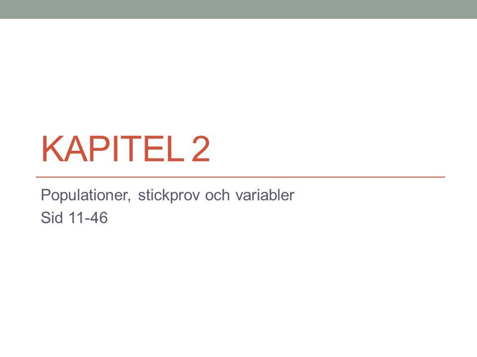 KAPITEL 2 Populationer, stickprov och variabler Sid 11-46