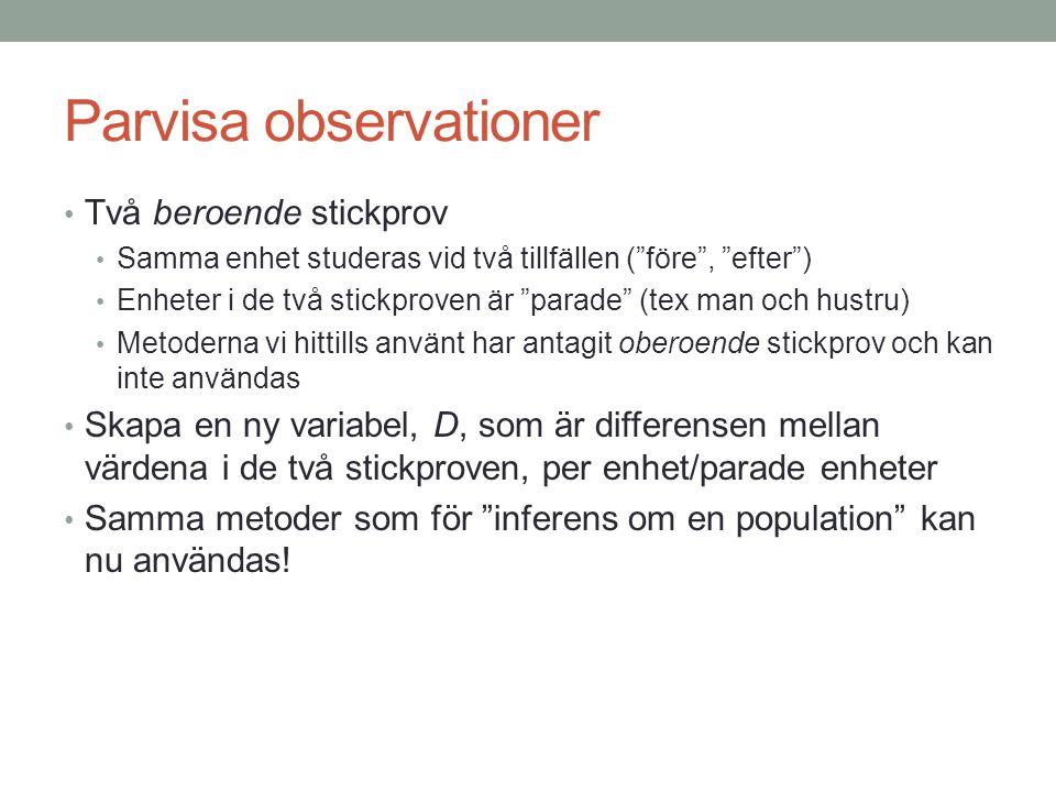 """Parvisa observationer Två beroende stickprov Samma enhet studeras vid två tillfällen (""""före"""", """"efter"""") Enheter i de två stickproven är """"parade"""" (tex m"""