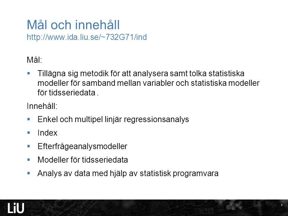 Mål och innehåll http://www.ida.liu.se/~732G71/ind Mål:  Tillägna sig metodik för att analysera samt tolka statistiska modeller för samband mellan va