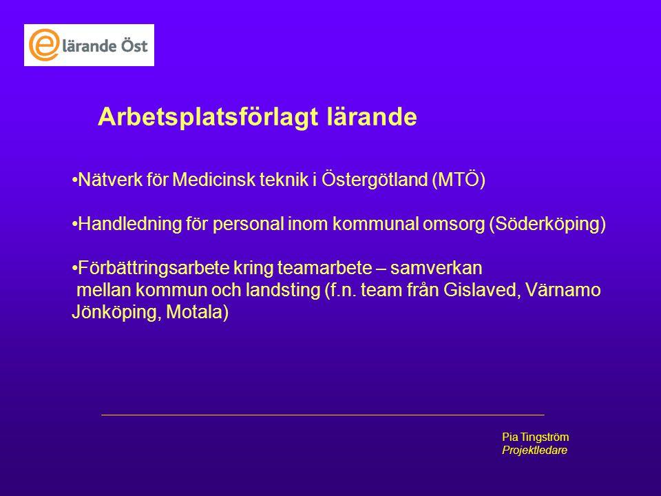 Pia Tingström Projektledare Arbetsplatsförlagt lärande Nätverk för Medicinsk teknik i Östergötland (MTÖ) Handledning för personal inom kommunal omsorg