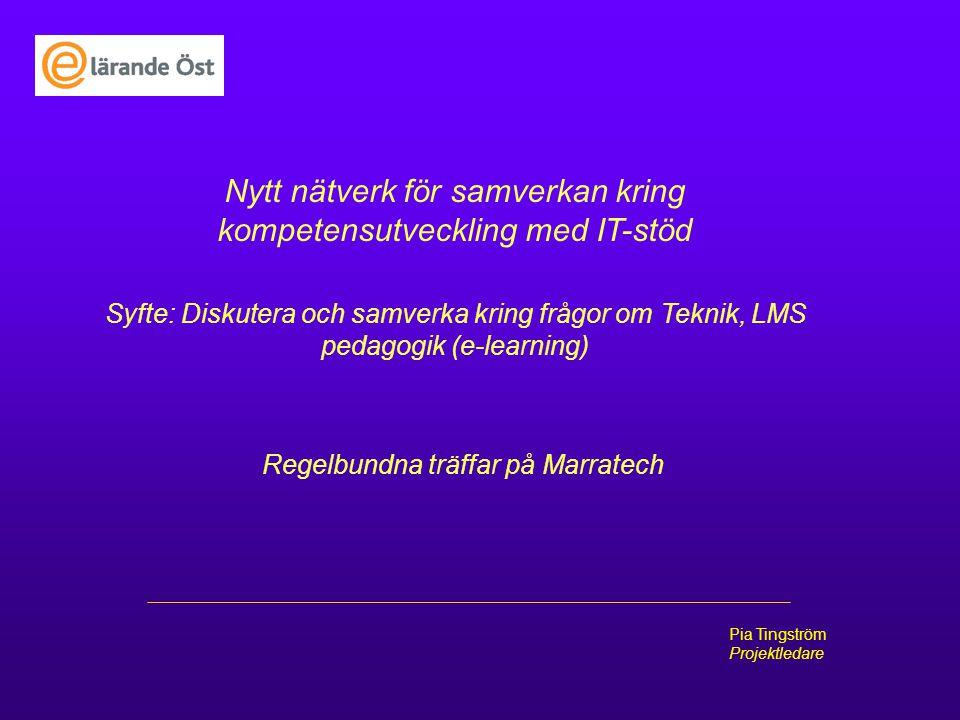Pia Tingström Projektledare Nytt nätverk för samverkan kring kompetensutveckling med IT-stöd Regelbundna träffar på Marratech Syfte: Diskutera och sam