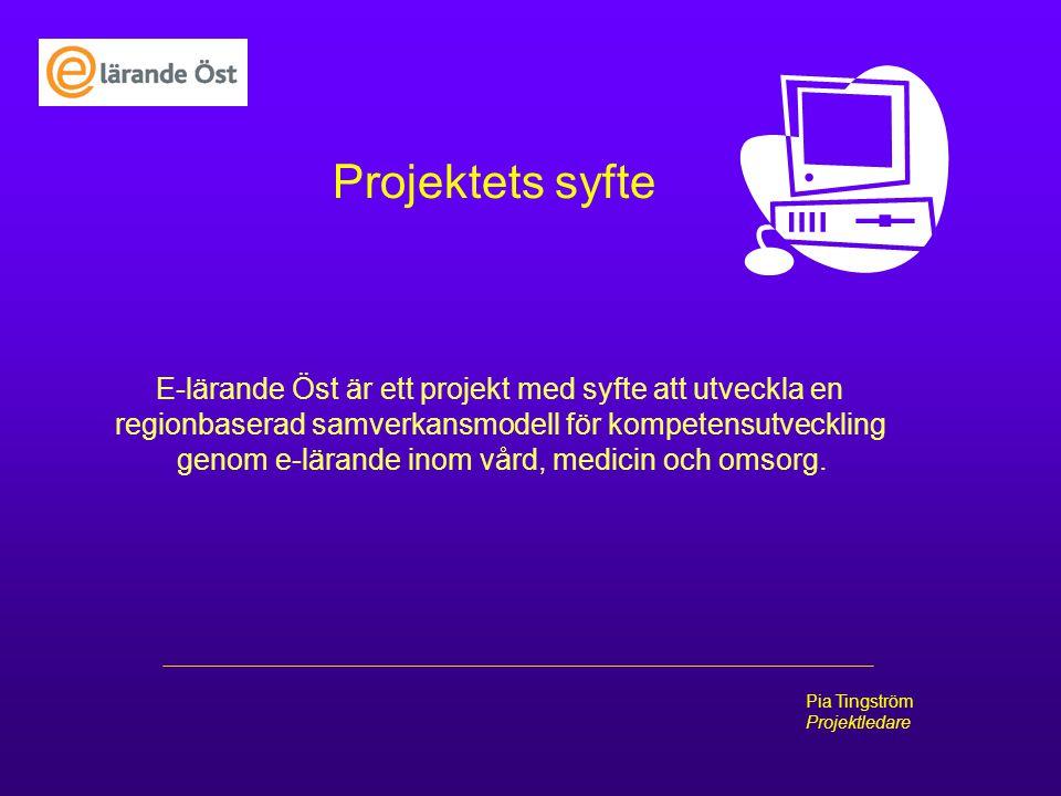 Pia Tingström Projektledare Projektets syfte E-lärande Öst är ett projekt med syfte att utveckla en regionbaserad samverkansmodell för kompetensutveck