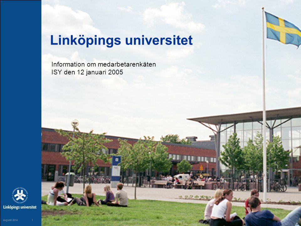 1 maj 20041 1 augusti 20141 Linköpings universitet Information om medarbetarenkäten ISY den 12 januari 2005