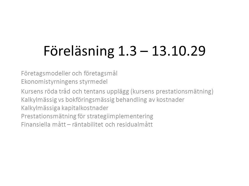 Föreläsning 1.3 – 13.10.29 Företagsmodeller och företagsmål Ekonomistyrningens styrmedel Kursens röda tråd och tentans upplägg (kursens prestationsmät