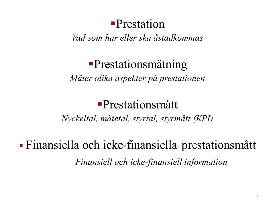5  Prestation Vad som har eller ska åstadkommas  Prestationsmätning Mäter olika aspekter på prestationen  Prestationsmått Nyckeltal, mätetal, styrt